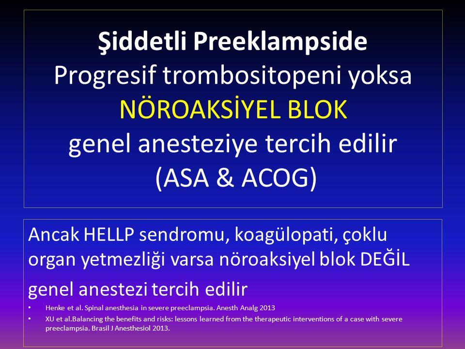 Şiddetli Preeklampside Progresif trombositopeni yoksa NÖROAKSİYEL BLOK genel anesteziye tercih edilir (ASA & ACOG) Ancak HELLP sendromu, koagülopati,