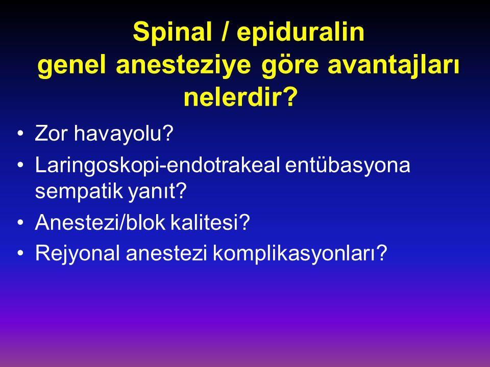 Spinal / epiduralin genel anesteziye göre avantajları nelerdir? Zor havayolu? Laringoskopi-endotrakeal entübasyona sempatik yanıt? Anestezi/blok kalit