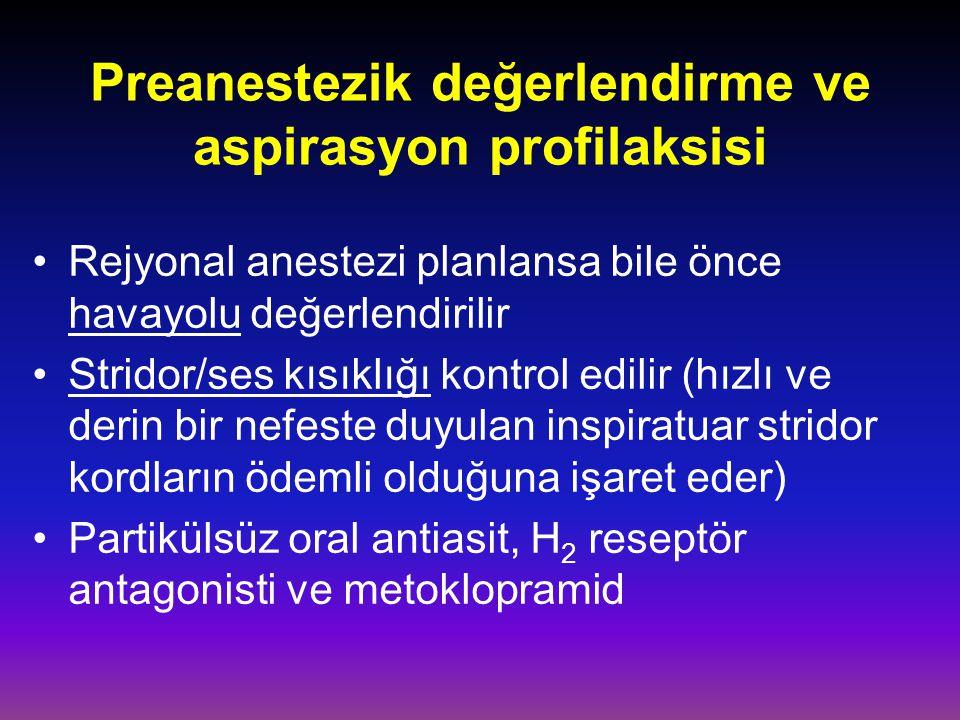 Preanestezik değerlendirme ve aspirasyon profilaksisi Rejyonal anestezi planlansa bile önce havayolu değerlendirilir Stridor/ses kısıklığı kontrol edi