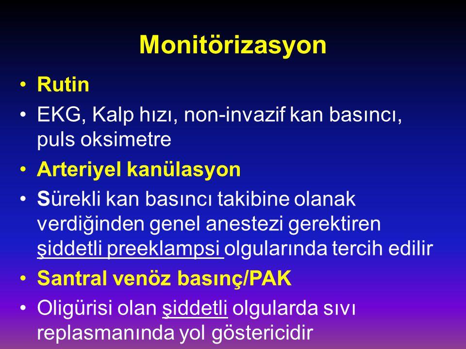 Monitörizasyon Rutin EKG, Kalp hızı, non-invazif kan basıncı, puls oksimetre Arteriyel kanülasyon Sürekli kan basıncı takibine olanak verdiğinden gene