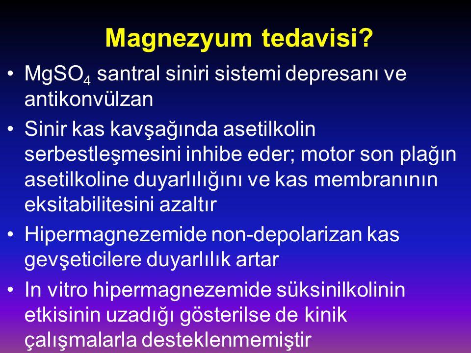 Magnezyum tedavisi? MgSO 4 santral siniri sistemi depresanı ve antikonvülzan Sinir kas kavşağında asetilkolin serbestleşmesini inhibe eder; motor son