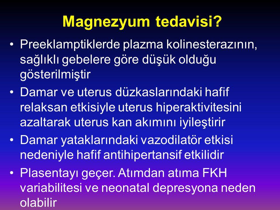 Magnezyum tedavisi? Preeklamptiklerde plazma kolinesterazının, sağlıklı gebelere göre düşük olduğu gösterilmiştir Damar ve uterus düzkaslarındaki hafi