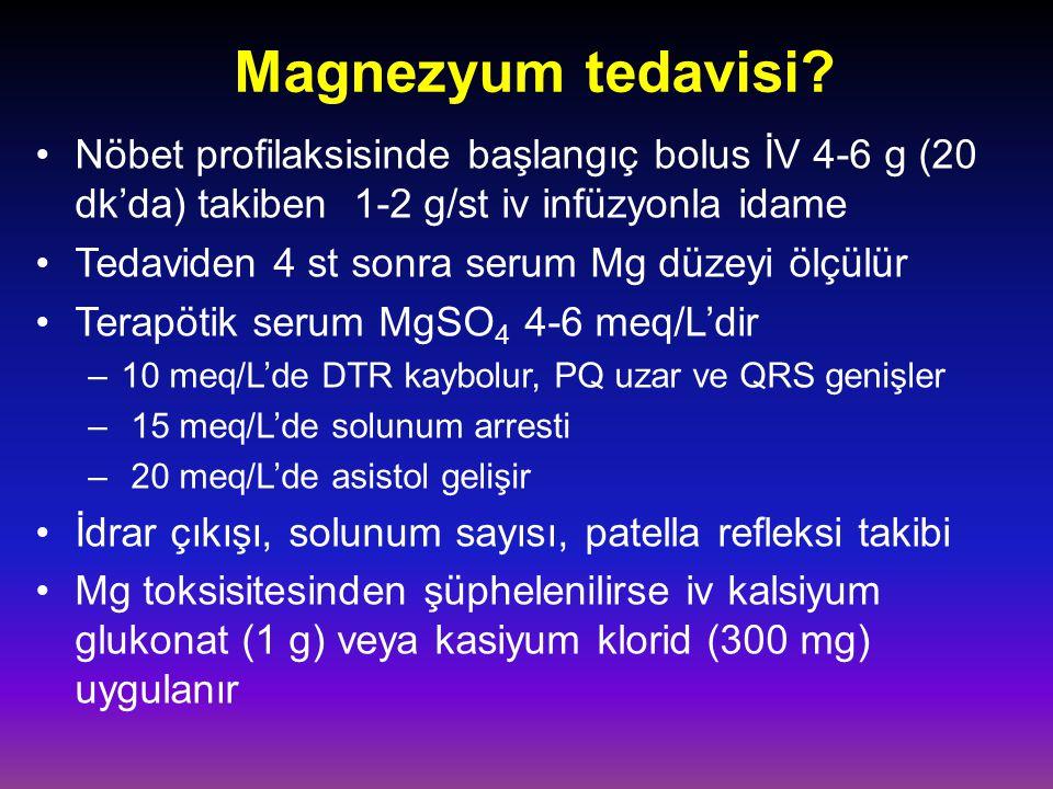 Magnezyum tedavisi? Nöbet profilaksisinde başlangıç bolus İV 4-6 g (20 dk'da) takiben 1-2 g/st iv infüzyonla idame Tedaviden 4 st sonra serum Mg düzey