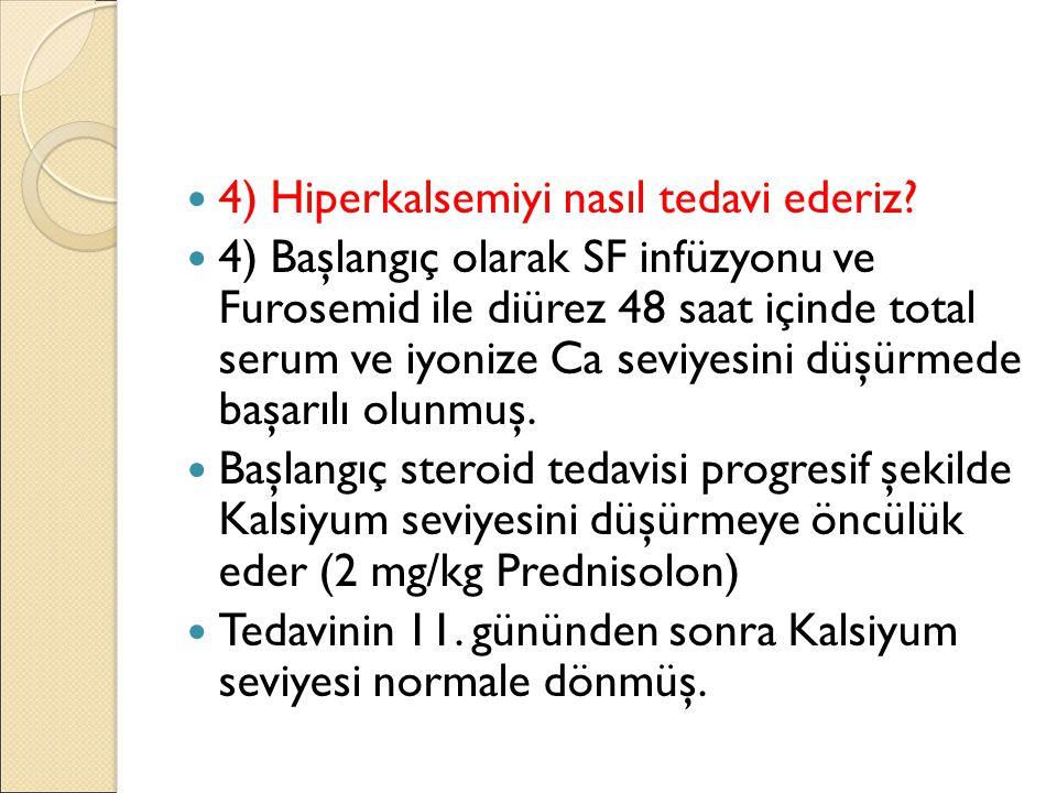 4) Hiperkalsemiyi nasıl tedavi ederiz.