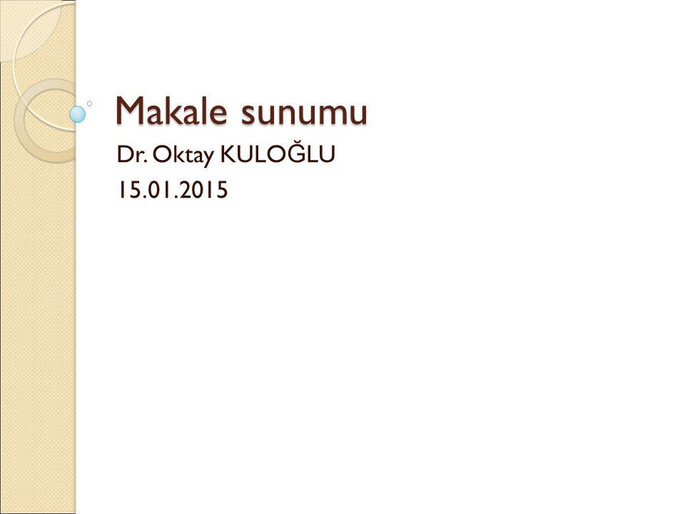 Makale sunumu Dr. Oktay KULO Ğ LU 15.01.2015