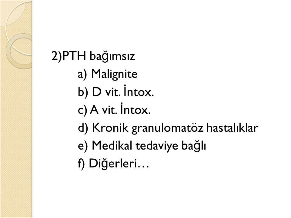 2)PTH ba ğ ımsız a) Malignite b) D vit. İ ntox. c) A vit.