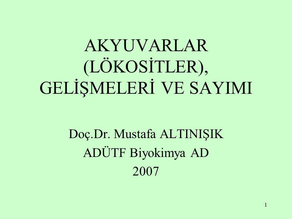 1 AKYUVARLAR (LÖKOSİTLER), GELİŞMELERİ VE SAYIMI Doç.Dr. Mustafa ALTINIŞIK ADÜTF Biyokimya AD 2007