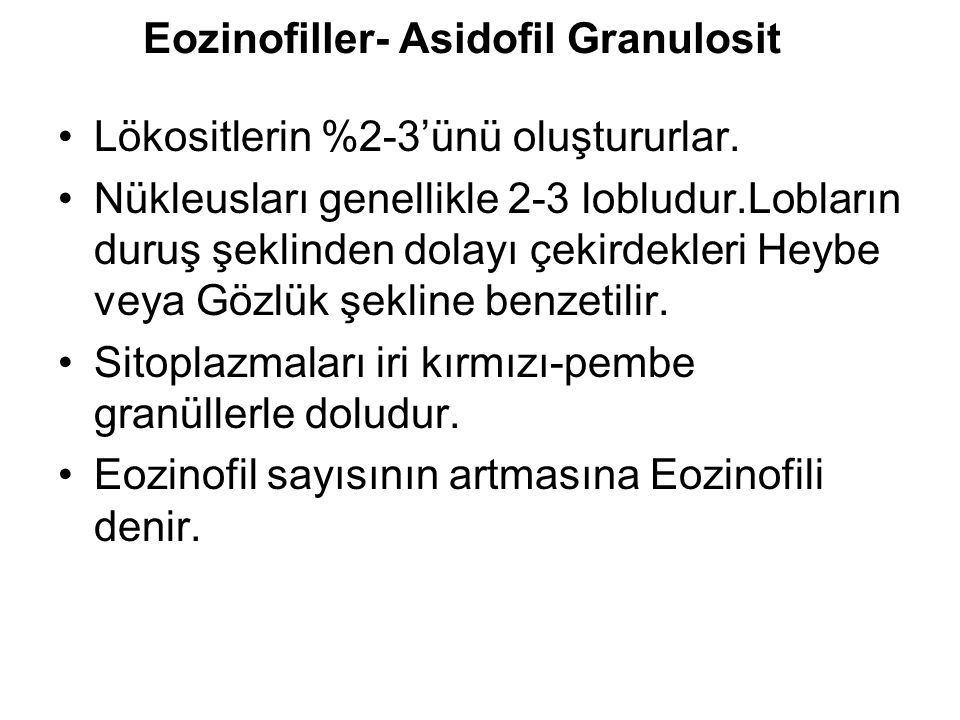 Eozinofiller- Asidofil Granulosit Lökositlerin %2-3'ünü oluştururlar.