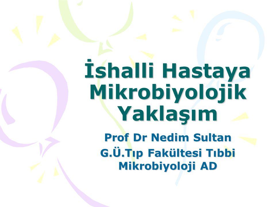 İshalli Hastaya Mikrobiyolojik Yaklaşım Prof Dr Nedim Sultan G.Ü.Tıp Fakültesi Tıbbi Mikrobiyoloji AD