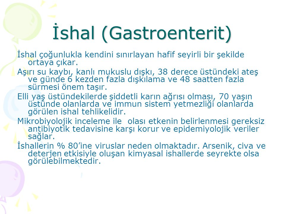 İshal (Gastroenterit) İshal çoğunlukla kendini sınırlayan hafif seyirli bir şekilde ortaya çıkar. Aşırı su kaybı, kanlı mukuslu dışkı, 38 derece üstün