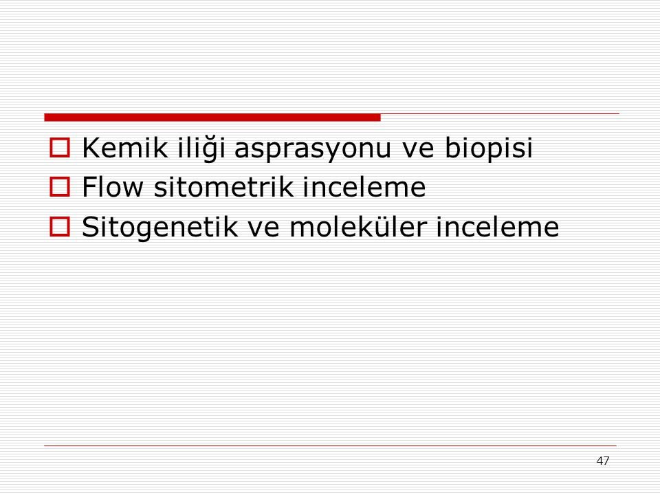 48  Kİ: %80 Blast  Flow sitometri: CD33, CD13 ve CD117 (+) CD34 ve HLA DR negatif