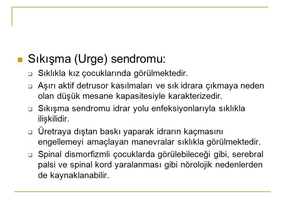 Sıkışma (Urge) sendromu:  Sıklıkla kız çocuklarında görülmektedir.  Aşırı aktif detrusor kasılmaları ve sık idrara çıkmaya neden olan düşük mesane k