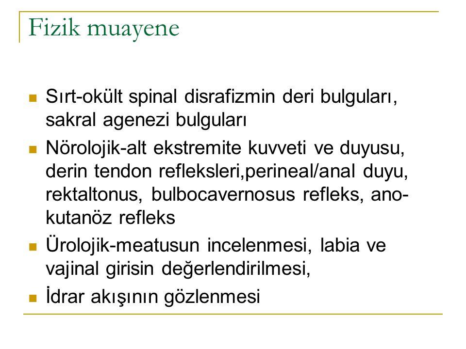 Fizik muayene Sırt-okült spinal disrafizmin deri bulguları, sakral agenezi bulguları Nörolojik-alt ekstremite kuvveti ve duyusu, derin tendon refleksl