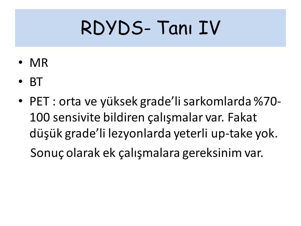 RDYDS- Tanı IV MR BT PET : orta ve yüksek grade'li sarkomlarda %70- 100 sensivite bildiren çalışmalar var. Fakat düşük grade'li lezyonlarda yeterli up