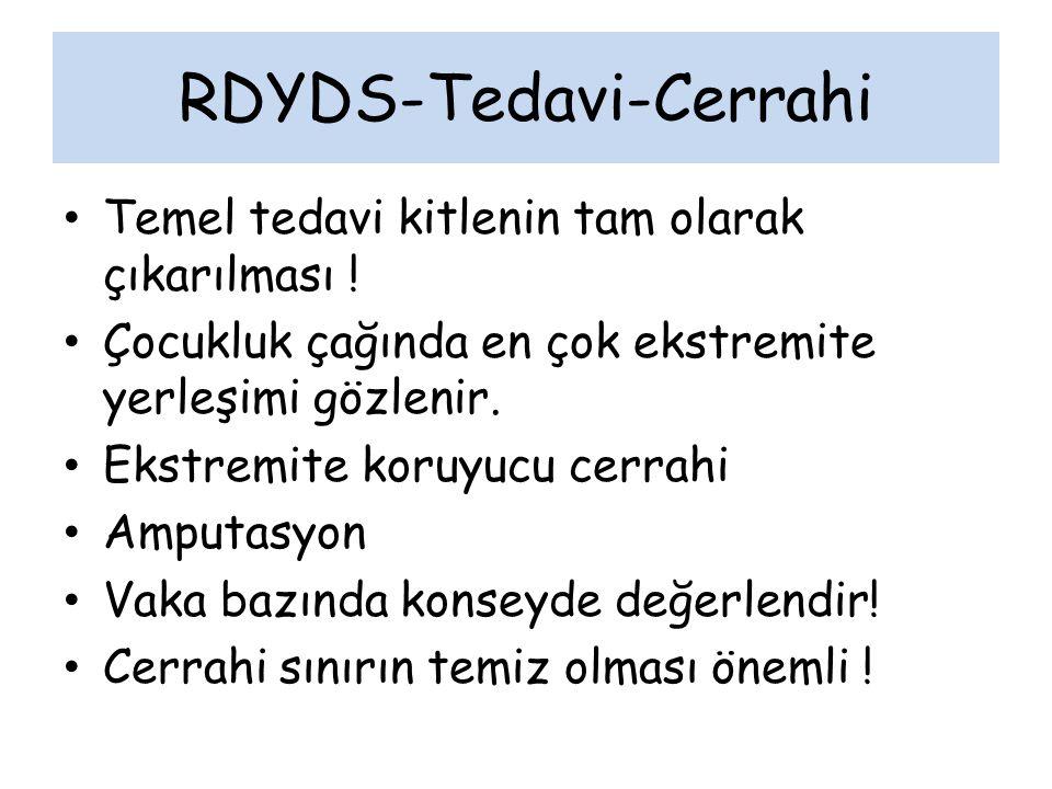 RDYDS-Tedavi-Cerrahi Temel tedavi kitlenin tam olarak çıkarılması ! Çocukluk çağında en çok ekstremite yerleşimi gözlenir. Ekstremite koruyucu cerrahi