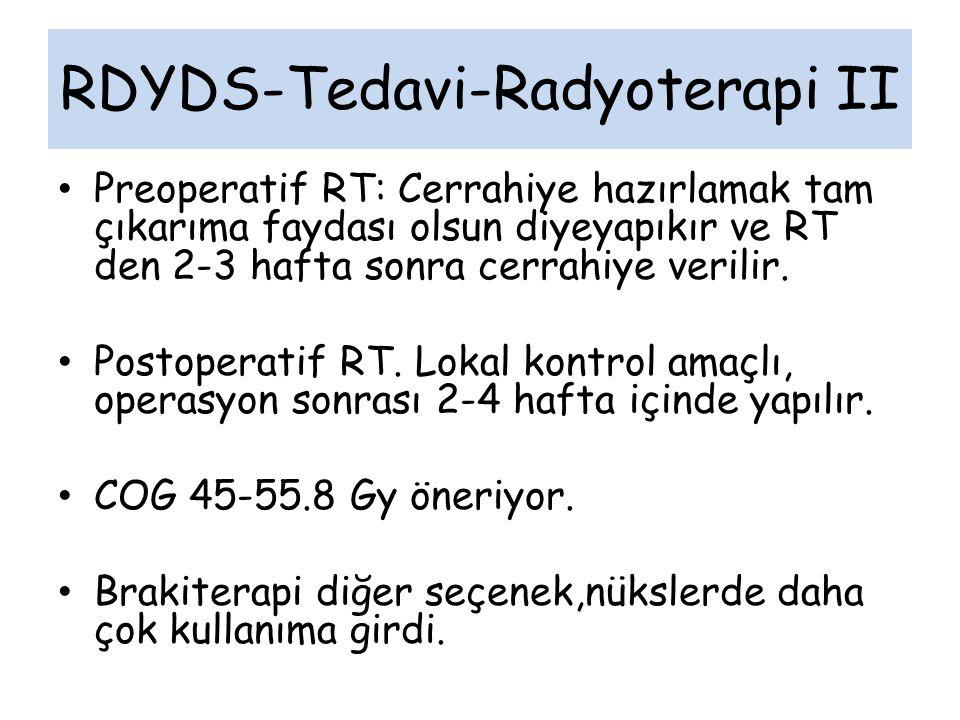 RDYDS-Tedavi-Radyoterapi II Preoperatif RT: Cerrahiye hazırlamak tam çıkarıma faydası olsun diyeyapıkır ve RT den 2-3 hafta sonra cerrahiye verilir.