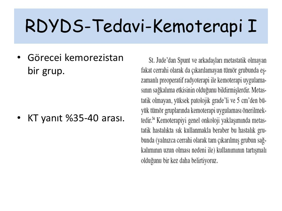 RDYDS-Tedavi-Kemoterapi I Görecei kemorezistan bir grup. KT yanıt %35-40 arası.