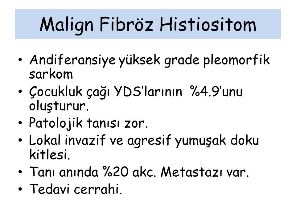 Malign Fibröz Histiositom Andiferansiye yüksek grade pleomorfik sarkom Çocukluk çağı YDS'larının %4.9'unu oluşturur. Patolojik tanısı zor. Lokal invaz