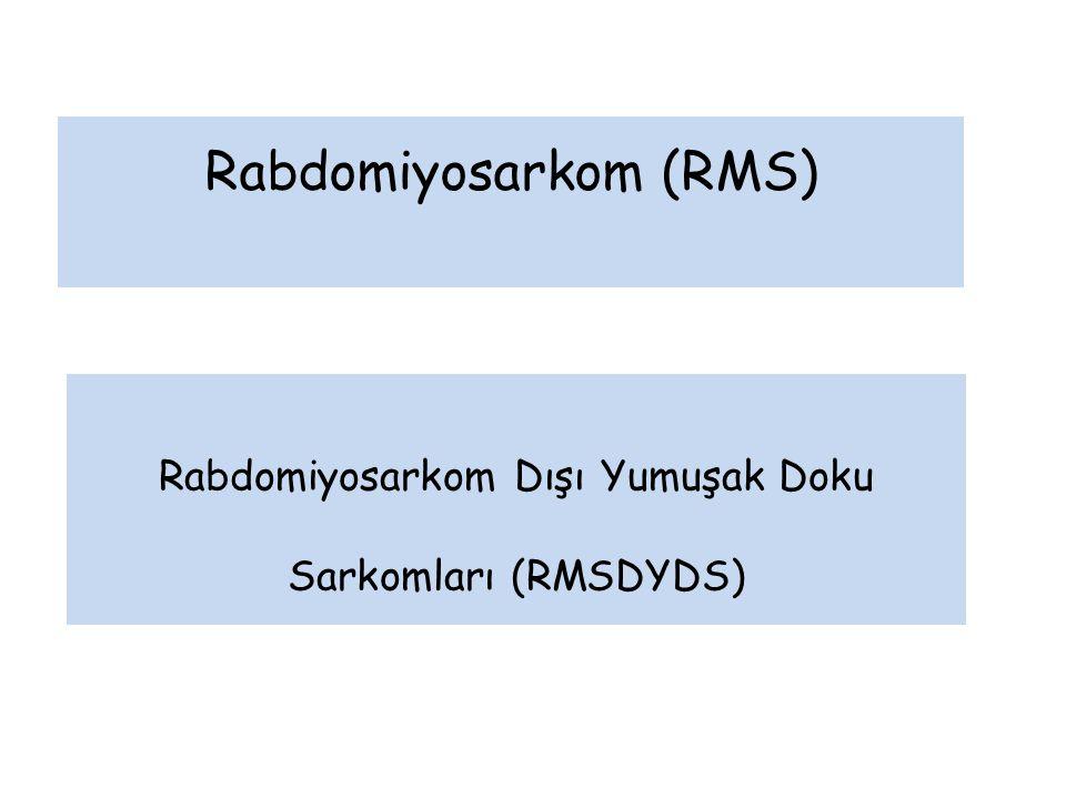 Rabdomiyosarkom (RMS) Rabdomiyosarkom Dışı Yumuşak Doku Sarkomları (RMSDYDS)