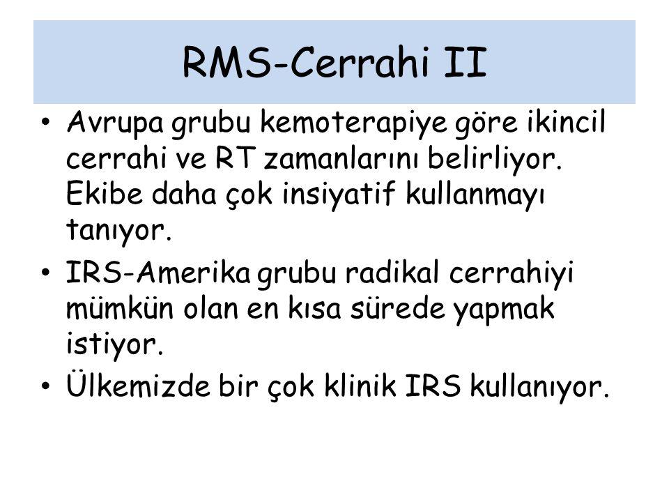 RMS-Cerrahi II Avrupa grubu kemoterapiye göre ikincil cerrahi ve RT zamanlarını belirliyor. Ekibe daha çok insiyatif kullanmayı tanıyor. IRS-Amerika g