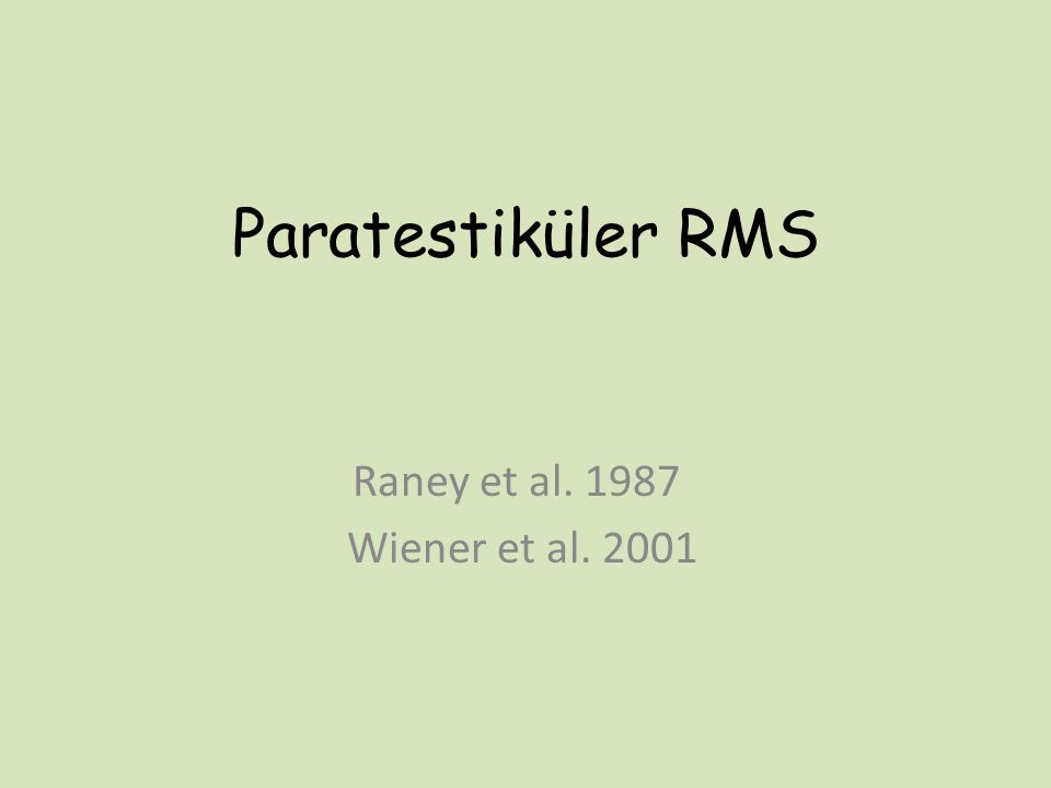 Paratestiküler RMS Gerçek bir testis tümörü olmamasına rağmen spermatik kordun mezenşimal dokusundan kaynaklanır.