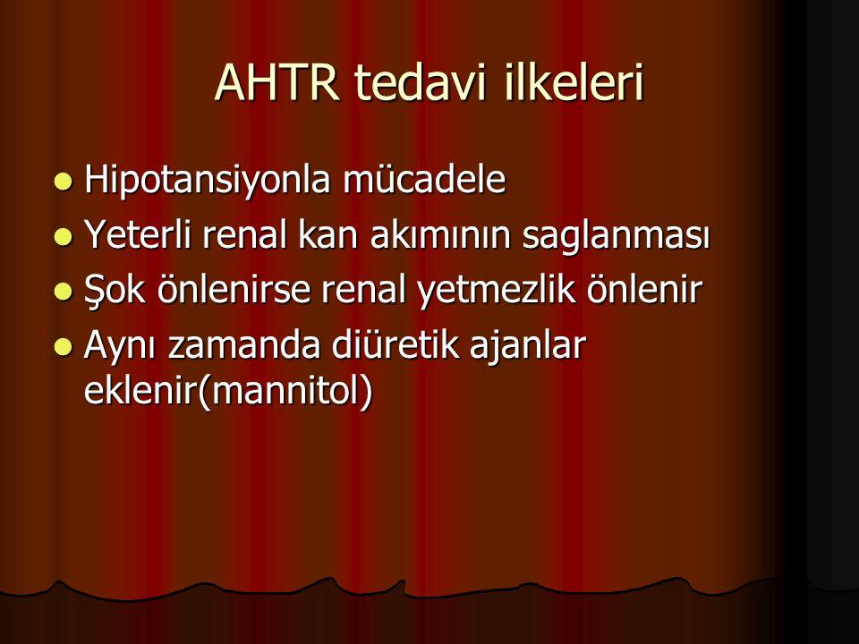 AHTR tedavi ilkeleri Hipotansiyonla mücadele Hipotansiyonla mücadele Yeterli renal kan akımının saglanması Yeterli renal kan akımının saglanması Şok önlenirse renal yetmezlik önlenir Şok önlenirse renal yetmezlik önlenir Aynı zamanda diüretik ajanlar eklenir(mannitol) Aynı zamanda diüretik ajanlar eklenir(mannitol)