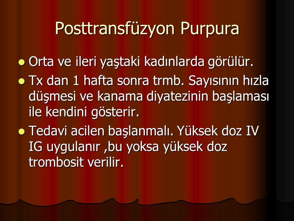 Posttransfüzyon Purpura Orta ve ileri yaştaki kadınlarda görülür.