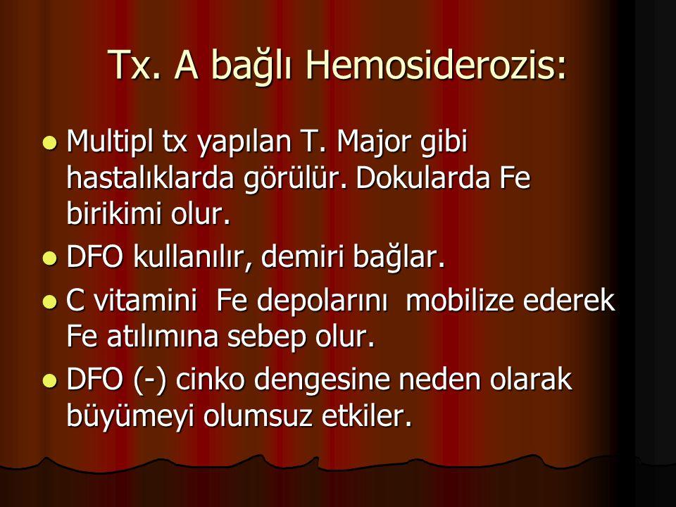 Tx.A bağlı Hemosiderozis: Multipl tx yapılan T. Major gibi hastalıklarda görülür.