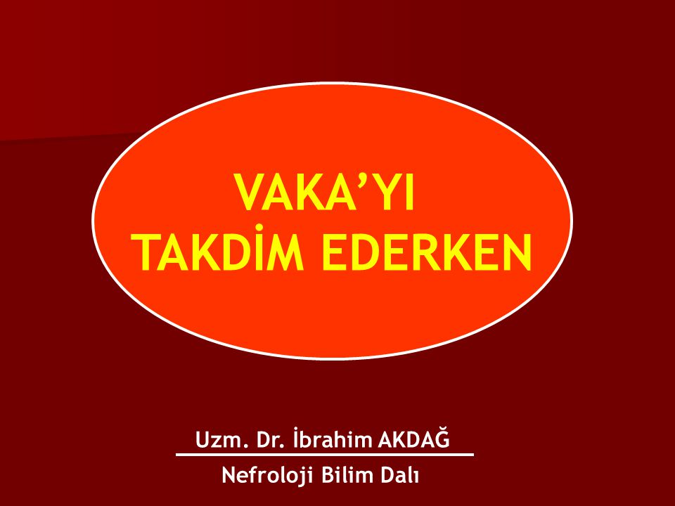 Uzm. Dr. İbrahim AKDAĞ Nefroloji Bilim Dalı VAKA'YI TAKDİM EDERKEN