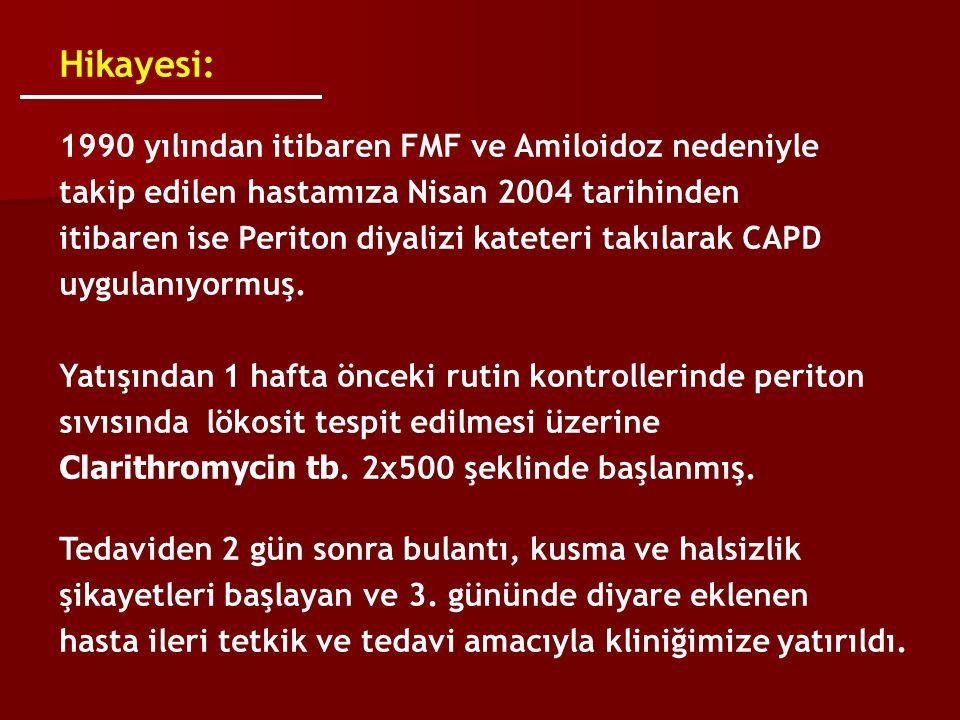 Hikayesi: 1990 yılından itibaren FMF ve Amiloidoz nedeniyle takip edilen hastamıza Nisan 2004 tarihinden itibaren ise Periton diyalizi kateteri takıla