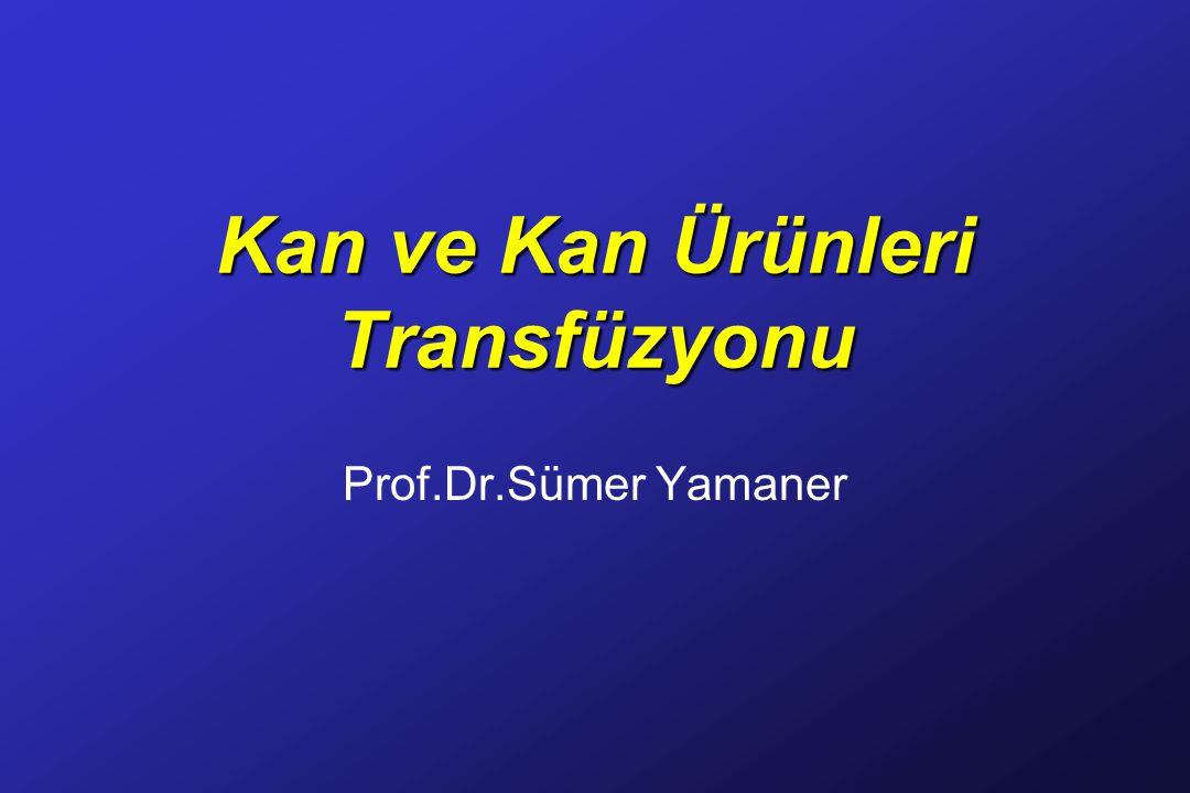 Kan ve Kan Ürünleri Transfüzyonu Prof.Dr.Sümer Yamaner