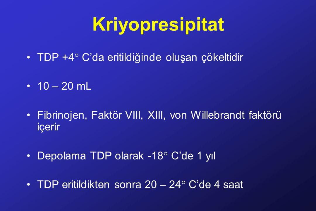 Kriyopresipitat TDP +4° C'da eritildiğinde oluşan çökeltidir 10 – 20 mL Fibrinojen, Faktör VIII, XIII, von Willebrandt faktörü içerir Depolama TDP olarak -18° C'de 1 yıl TDP eritildikten sonra 20 – 24° C'de 4 saat