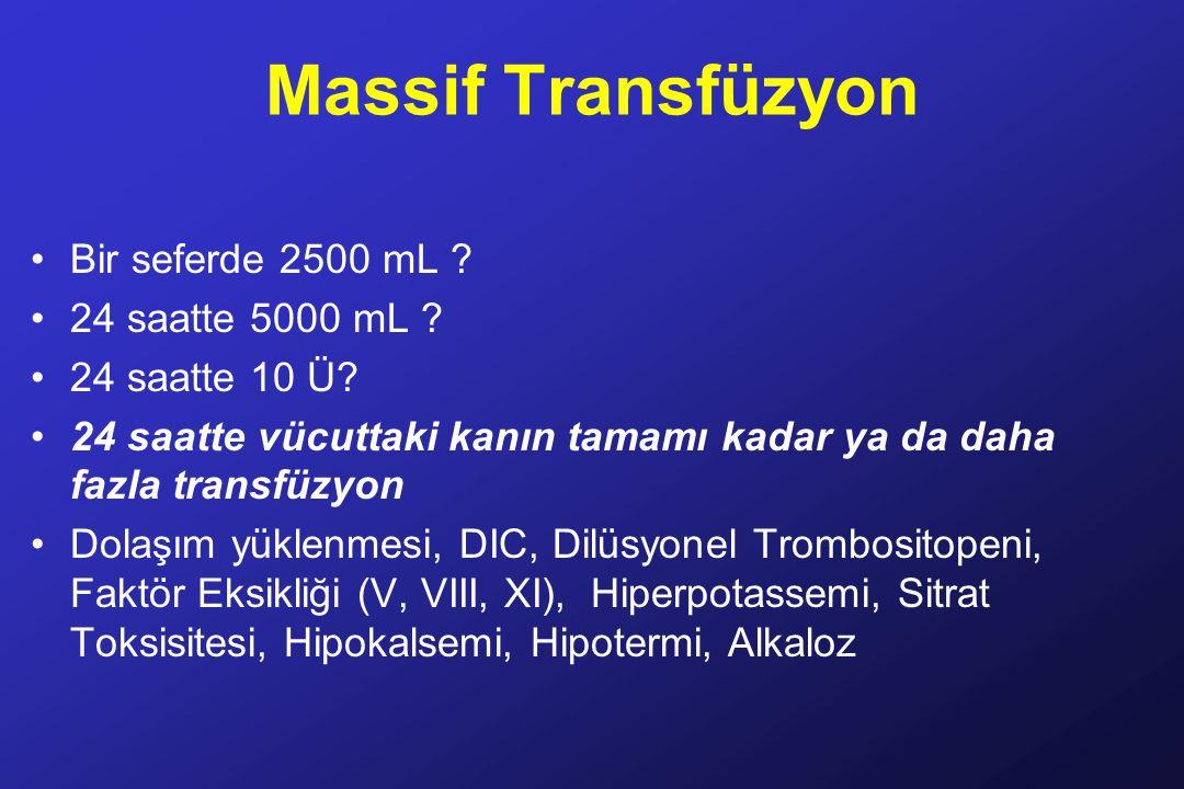 Massif Transfüzyon Bir seferde 2500 mL .24 saatte 5000 mL .