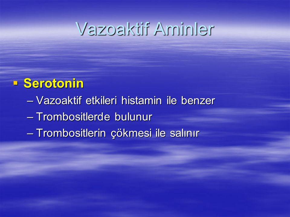 Vazoaktif Aminler  Serotonin –Vazoaktif etkileri histamin ile benzer –Trombositlerde bulunur –Trombositlerin çökmesi ile salınır
