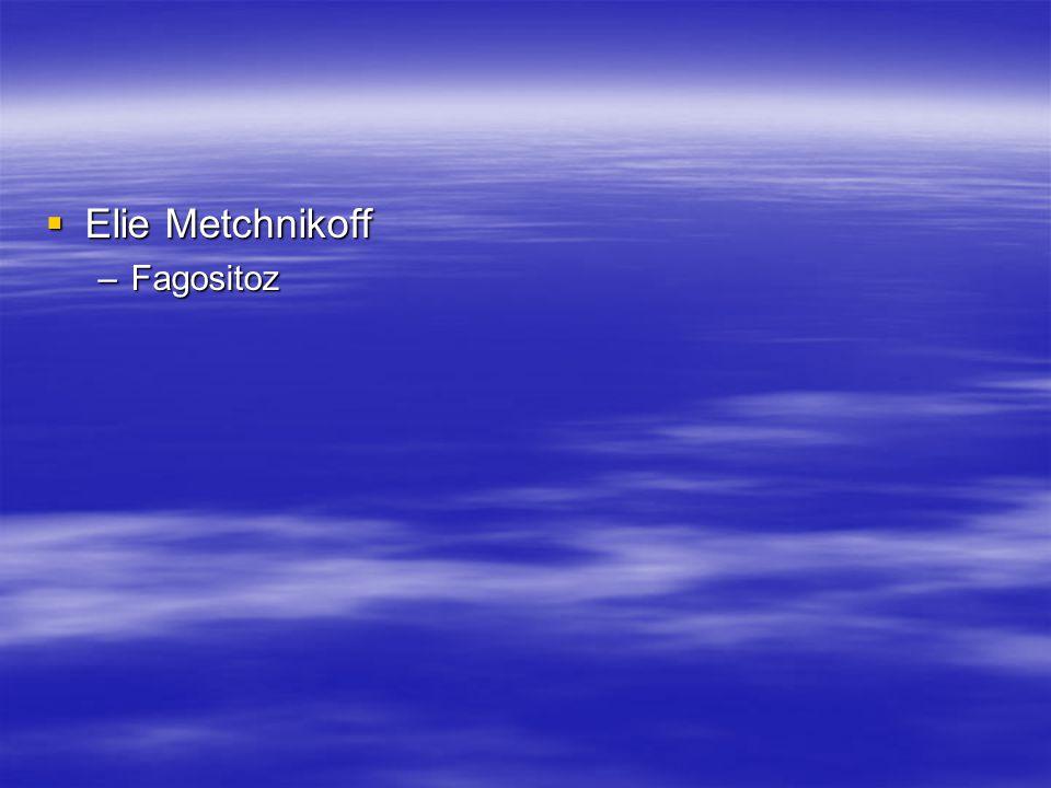  Elie Metchnikoff –Fagositoz
