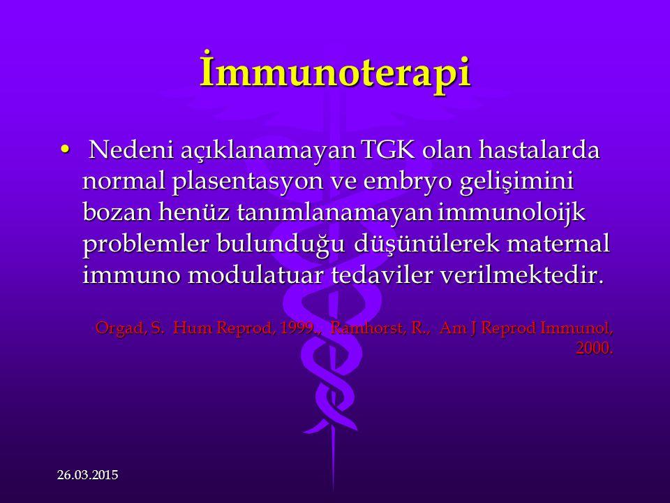 İmmunoterapi Nedeni açıklanamayan TGK olan hastalarda normal plasentasyon ve embryo gelişimini bozan henüz tanımlanamayan immunoloijk problemler bulunduğu düşünülerek maternal immuno modulatuar tedaviler verilmektedir.