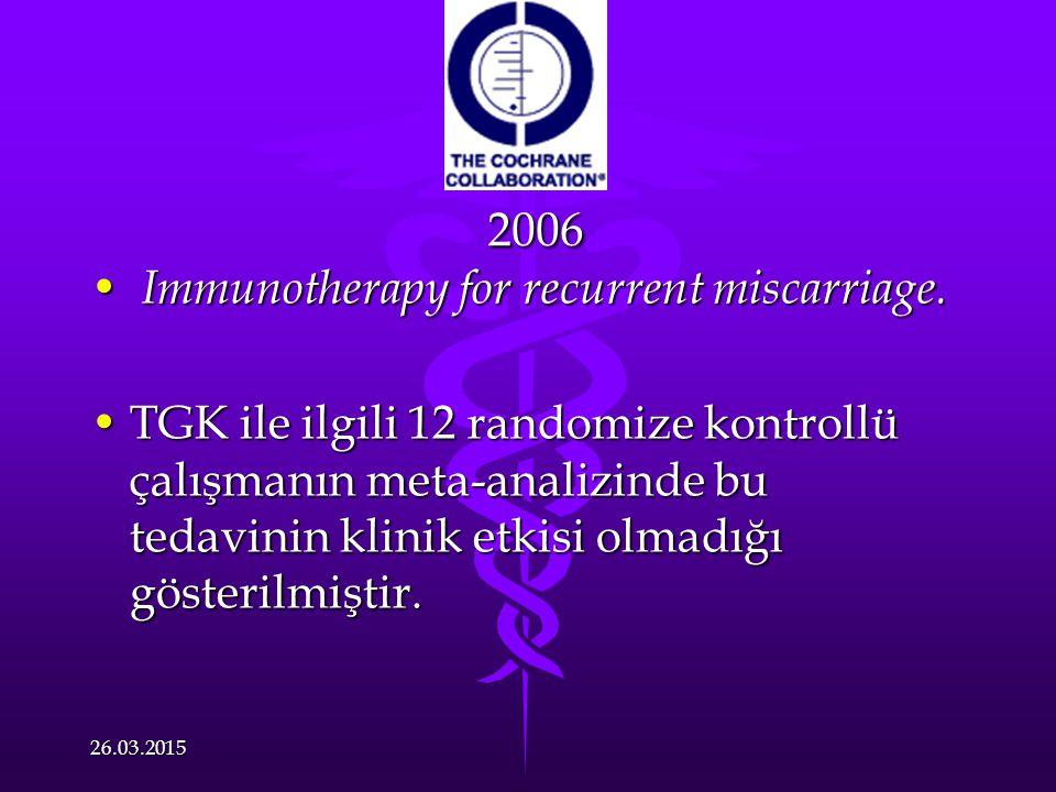 2006 2006 Immunotherapy for recurrent miscarriage. Immunotherapy for recurrent miscarriage. TGK ile ilgili 12 randomize kontrollü çalışmanın meta-anal