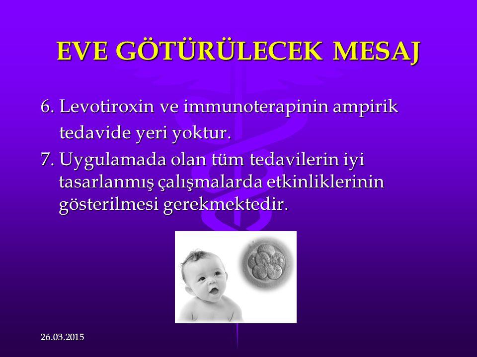 EVE GÖTÜRÜLECEK MESAJ 6.Levotiroxin ve immunoterapinin ampirik tedavide yeri yoktur.