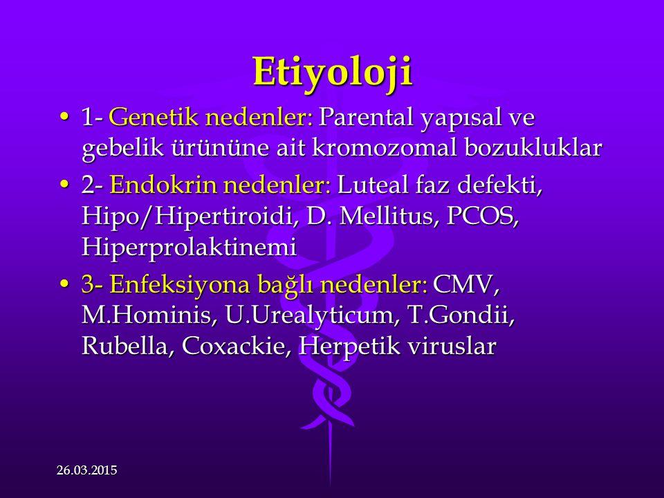 Etiyoloji 1- Genetik nedenler: Parental yapısal ve gebelik ürününe ait kromozomal bozukluklar1- Genetik nedenler: Parental yapısal ve gebelik ürününe ait kromozomal bozukluklar 2- Endokrin nedenler: Luteal faz defekti, Hipo/Hipertiroidi, D.