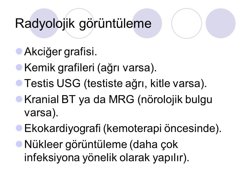Radyolojik görüntüleme Akciğer grafisi. Kemik grafileri (ağrı varsa). Testis USG (testiste ağrı, kitle varsa). Kranial BT ya da MRG (nörolojik bulgu v