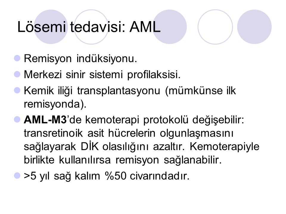 Lösemi tedavisi: AML Remisyon indüksiyonu. Merkezi sinir sistemi profilaksisi. Kemik iliği transplantasyonu (mümkünse ilk remisyonda). AML-M3'de kemot