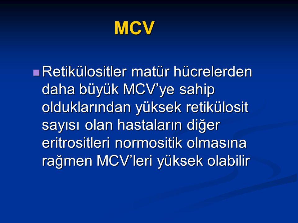 MCV Retikülositler matür hücrelerden daha büyük MCV'ye sahip olduklarından yüksek retikülosit sayısı olan hastaların diğer eritrositleri normositik olmasına rağmen MCV'leri yüksek olabilir Retikülositler matür hücrelerden daha büyük MCV'ye sahip olduklarından yüksek retikülosit sayısı olan hastaların diğer eritrositleri normositik olmasına rağmen MCV'leri yüksek olabilir