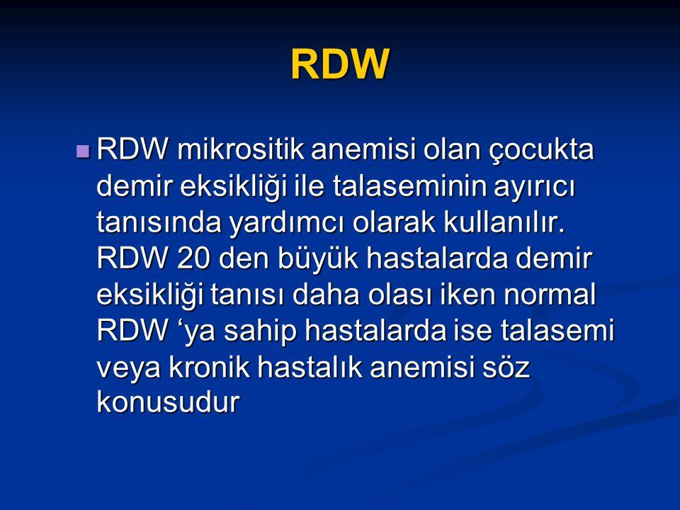 RDW RDW mikrositik anemisi olan çocukta demir eksikliği ile talaseminin ayırıcı tanısında yardımcı olarak kullanılır.