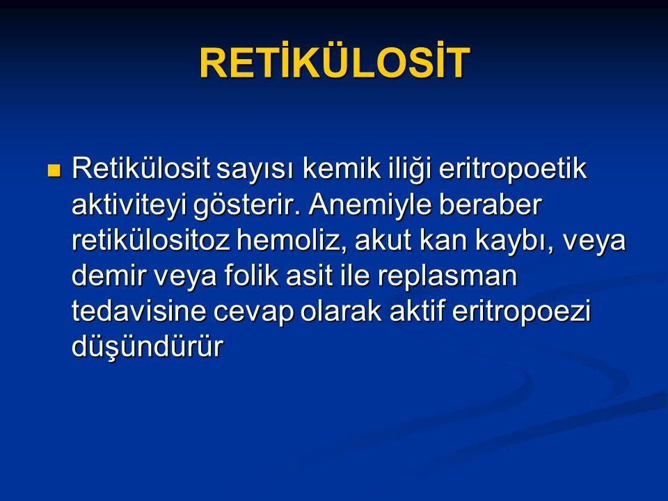 RETİKÜLOSİT Retikülosit sayısı kemik iliği eritropoetik aktiviteyi gösterir.
