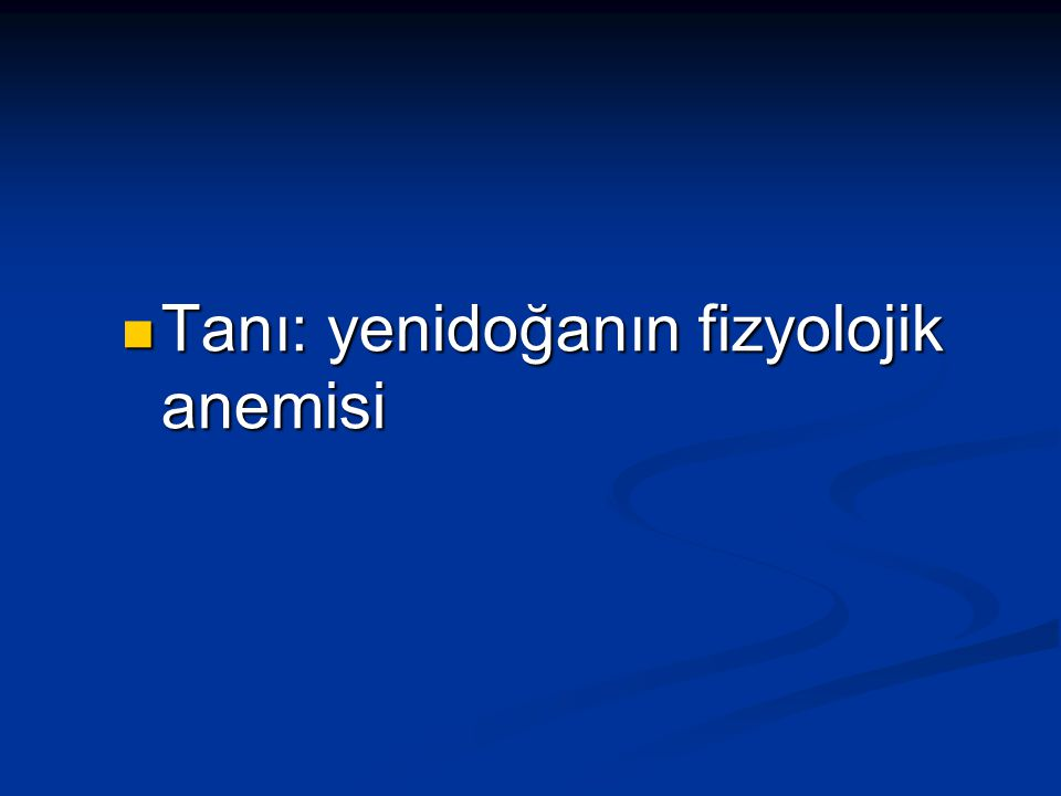 Tanı: yenidoğanın fizyolojik anemisi Tanı: yenidoğanın fizyolojik anemisi