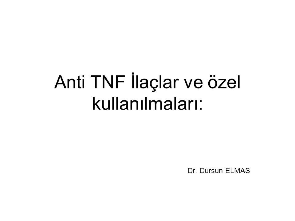 Anti TNF İlaçlar ve özel kullanılmaları: Dr. Dursun ELMAS