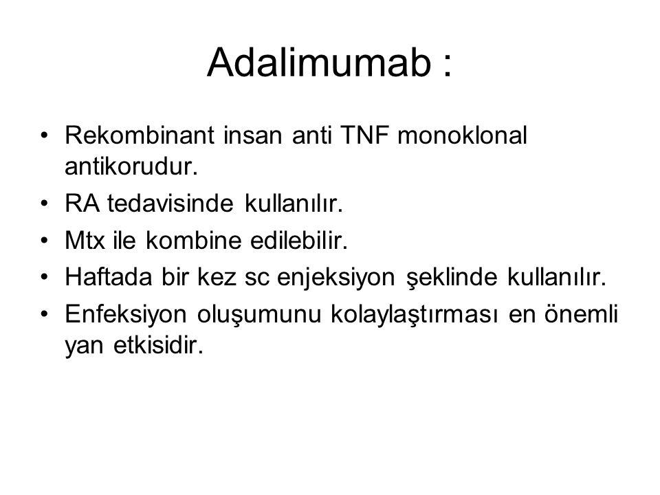 Adalimumab : Rekombinant insan anti TNF monoklonal antikorudur. RA tedavisinde kullanılır. Mtx ile kombine edilebilir. Haftada bir kez sc enjeksiyon ş