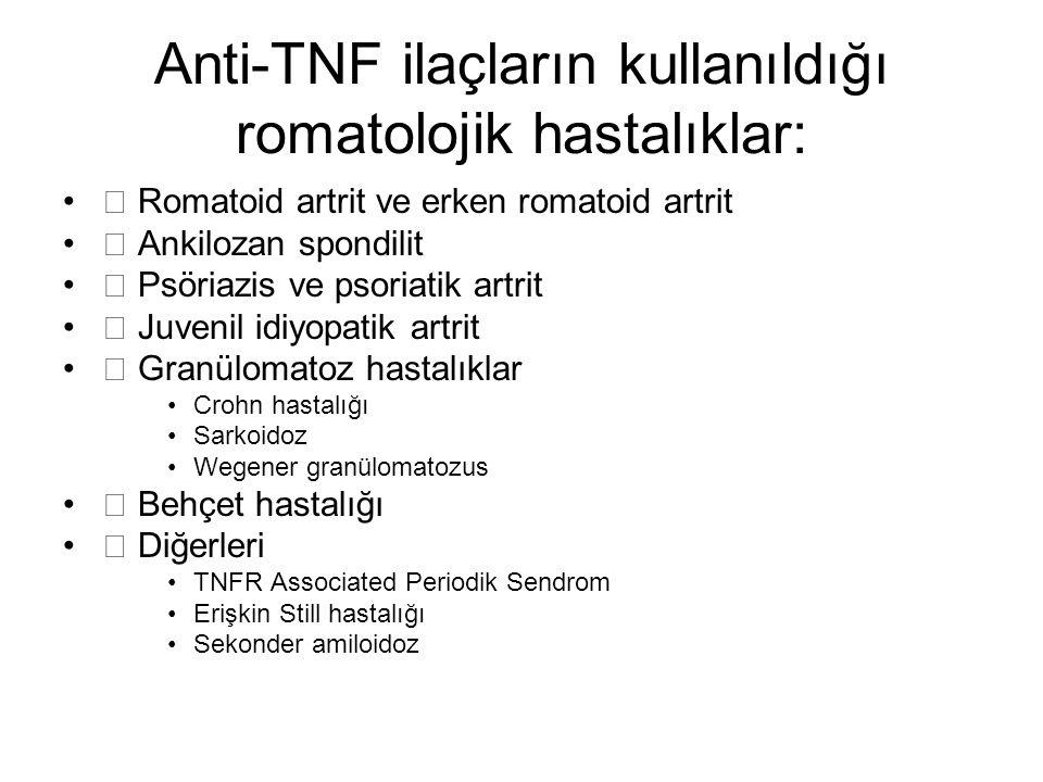 Anti-TNF ilaçların kullanıldığı romatolojik hastalıklar: ™ Romatoid artrit ve erken romatoid artrit ™ Ankilozan spondilit ™ Psöriazis ve psoriatik art