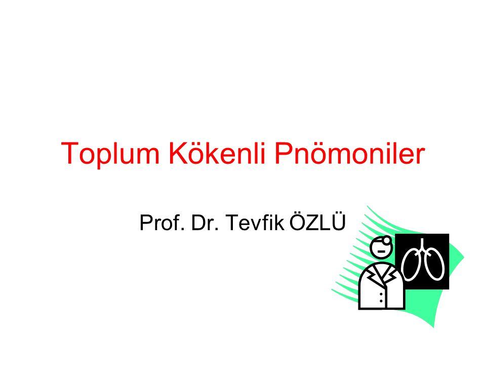 Toplum Kökenli Pnömoniler Prof. Dr. Tevfik ÖZLÜ