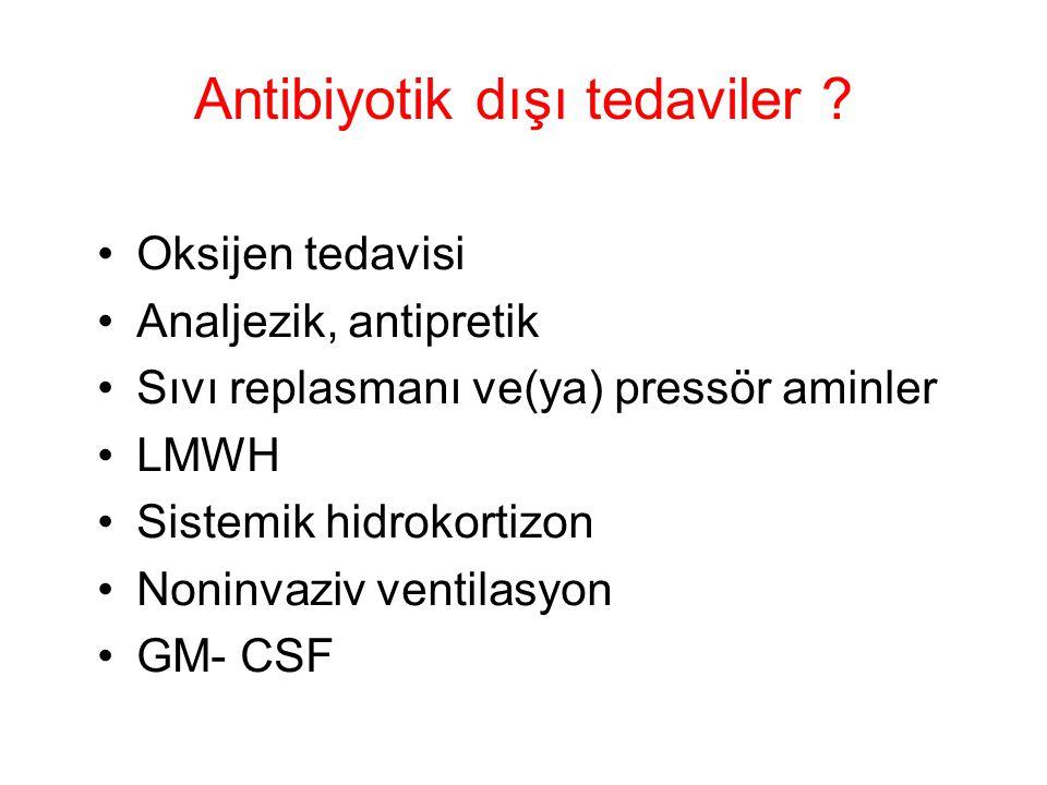 Antibiyotik dışı tedaviler ? Oksijen tedavisi Analjezik, antipretik Sıvı replasmanı ve(ya) pressör aminler LMWH Sistemik hidrokortizon Noninvaziv vent